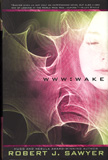 WWW : Wake / Robert J. Sawyer